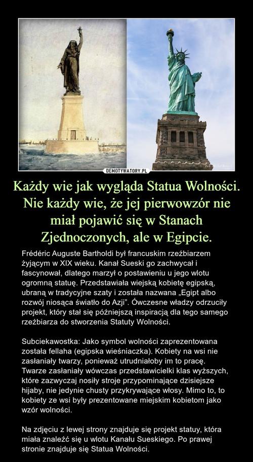 Każdy wie jak wygląda Statua Wolności. Nie każdy wie, że jej pierwowzór nie miał pojawić się w Stanach Zjednoczonych, ale w Egipcie.