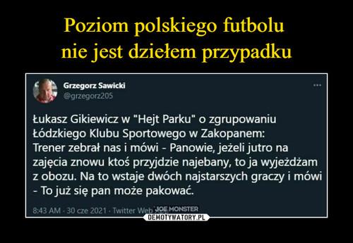 Poziom polskiego futbolu  nie jest dziełem przypadku