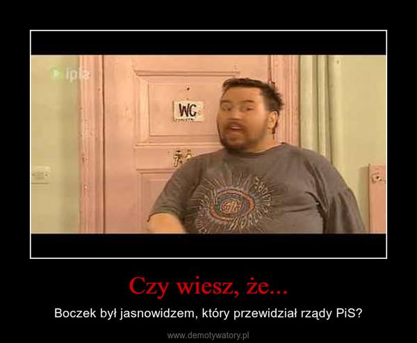Czy wiesz, że... – Boczek był jasnowidzem, który przewidział rządy PiS?