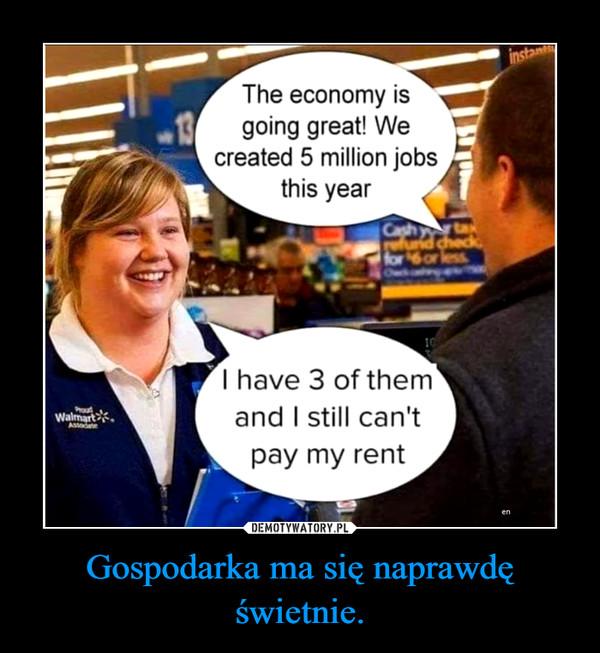Gospodarka ma się naprawdę świetnie. –