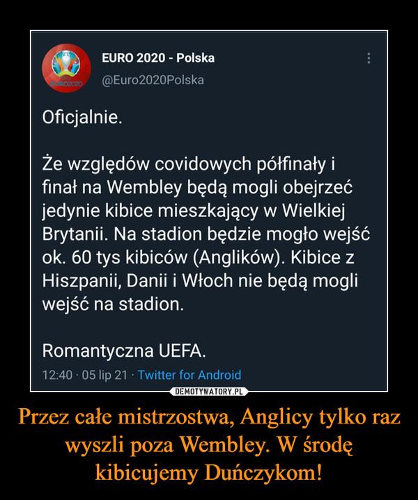 Przez całe mistrzostwa, Anglicy tylko raz wyszli poza Wembley. W środę kibicujemy Duńczykom! –