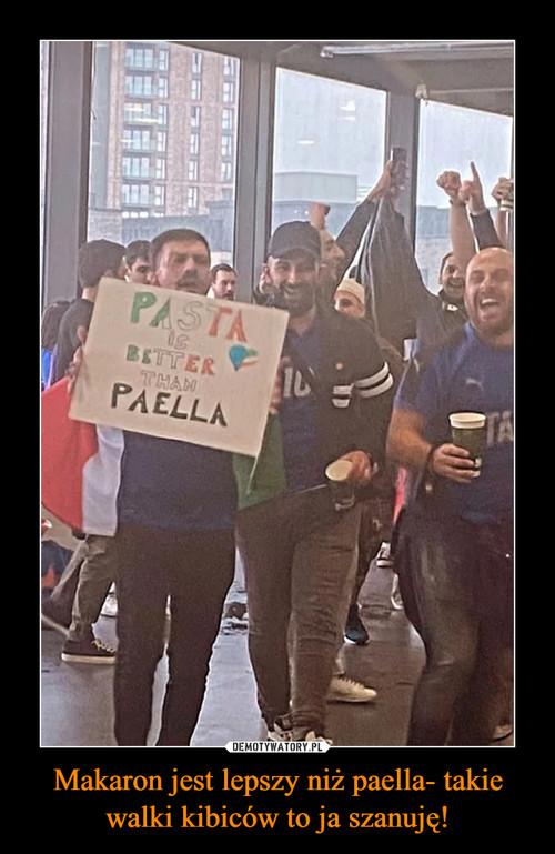 Makaron jest lepszy niż paella- takie walki kibiców to ja szanuję!