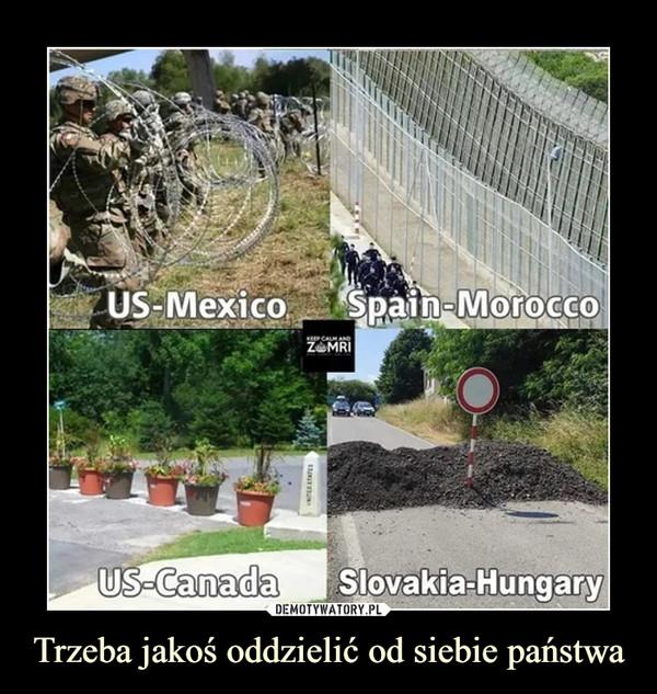 Trzeba jakoś oddzielić od siebie państwa –