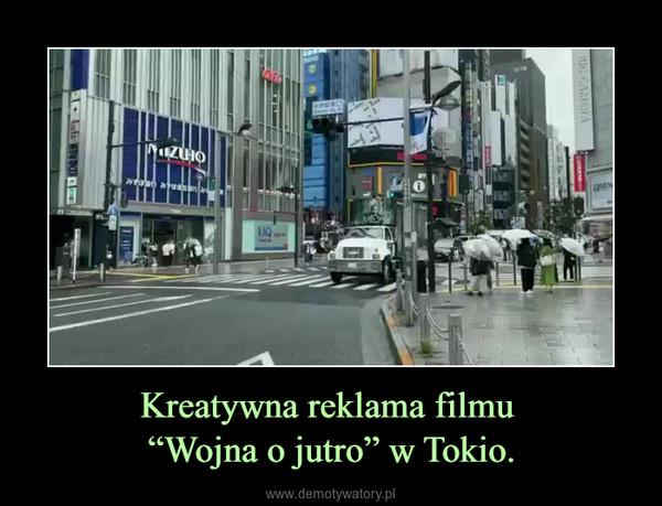 """Kreatywna reklama filmu """"Wojna o jutro"""" w Tokio. –"""