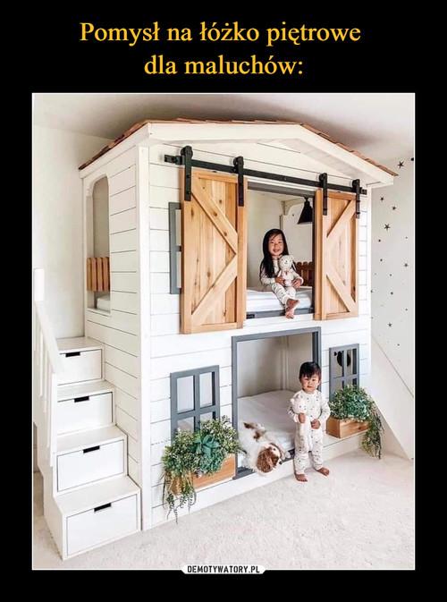 Pomysł na łóżko piętrowe  dla maluchów: