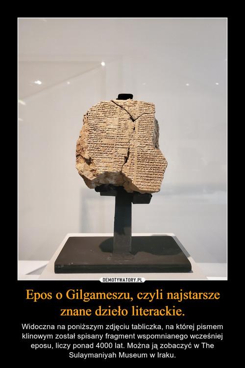 Epos o Gilgameszu, czyli najstarsze znane dzieło literackie.