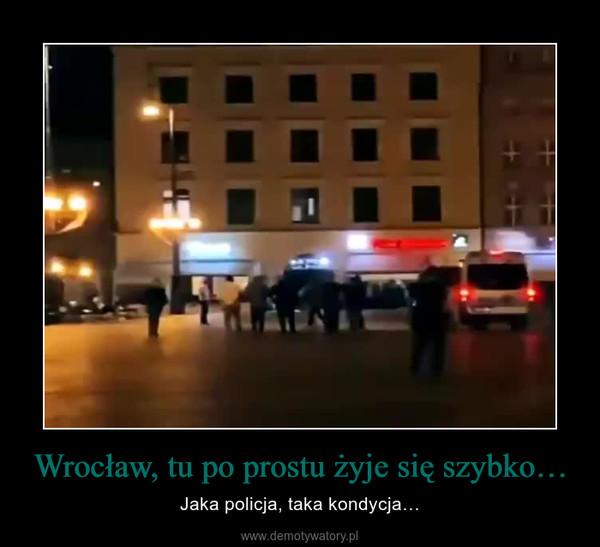 Wrocław, tu po prostu żyje się szybko… – Jaka policja, taka kondycja…