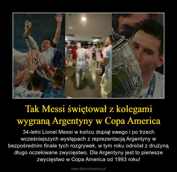 Tak Messi świętował z kolegami wygraną Argentyny w Copa America – 34-letni Lionel Messi w końcu dopiął swego i po trzech wcześniejszych występach z reprezentacją Argentyny w bezpośrednim finale tych rozgrywek, w tym roku odniósł z drużyną długo oczekiwane zwycięstwo. Dla Argentyny jest to pierwsze zwycięstwo w Copa America od 1993 roku!