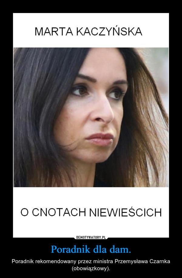 Poradnik dla dam. – Poradnik rekomendowany przez ministra Przemysława Czarnka (obowiązkowy).