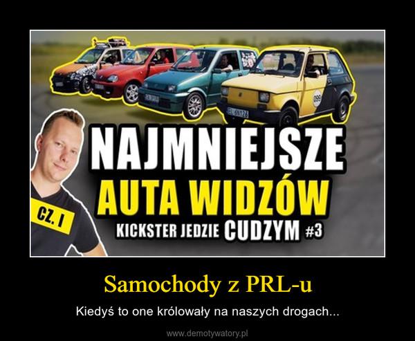 Samochody z PRL-u – Kiedyś to one królowały na naszych drogach...