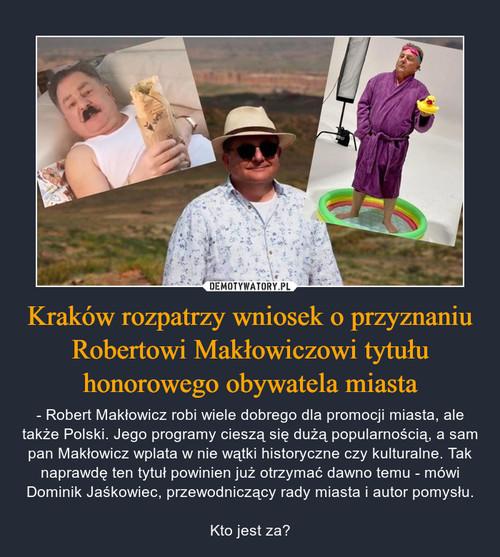 Kraków rozpatrzy wniosek o przyznaniu Robertowi Makłowiczowi tytułu honorowego obywatela miasta