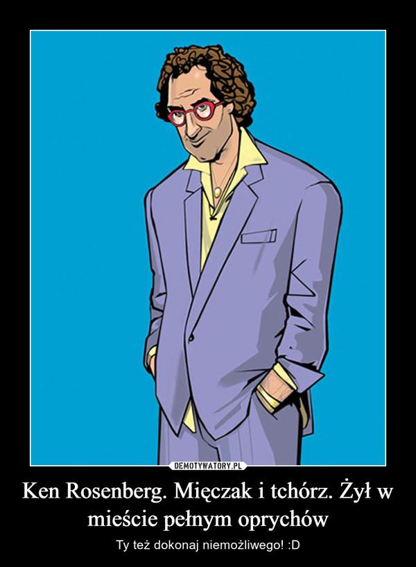 Ken Rosenberg. Mięczak i tchórz. Żył w mieście pełnym oprychów – Ty też dokonaj niemożliwego! :D