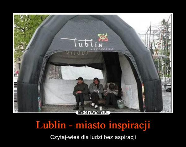 Lublin - miasto inspiracji – Czytaj-wieś dla ludzi bez aspiracji