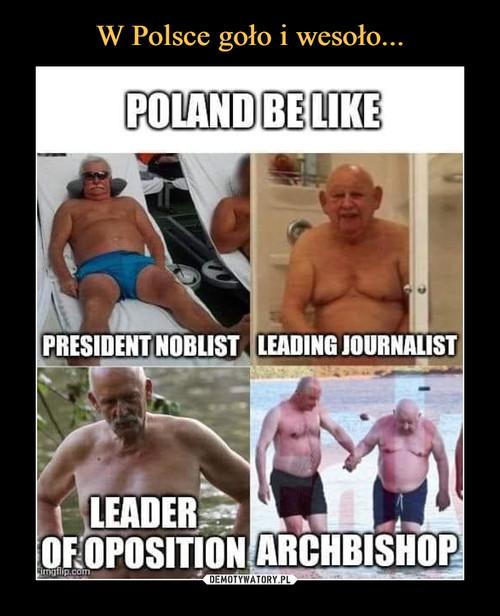 W Polsce goło i wesoło...