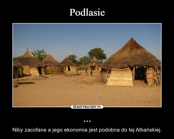 ... – Niby zacofane a jego ekonomia jest podobna do tej Albańskiej.