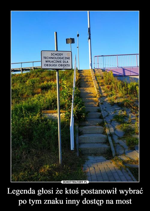 Legenda głosi że ktoś postanowił wybrać po tym znaku inny dostęp na most