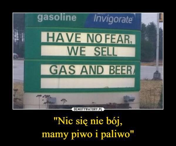 """""""Nic się nie bój, mamy piwo i paliwo"""""""