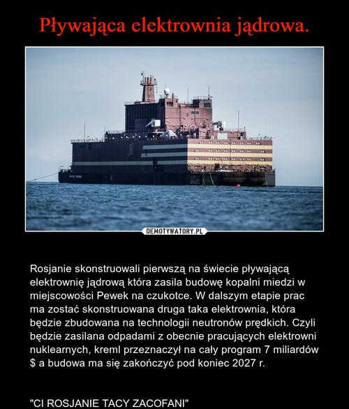 Pływająca elektrownia jądrowa.