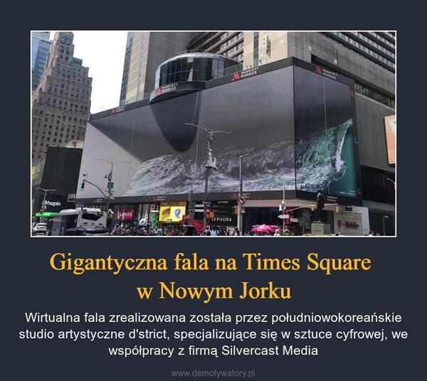 Gigantyczna fala na Times Square w Nowym Jorku – Wirtualna fala zrealizowana została przez południowokoreańskie studio artystyczne d'strict, specjalizujące się w sztuce cyfrowej, we współpracy z firmą Silvercast Media