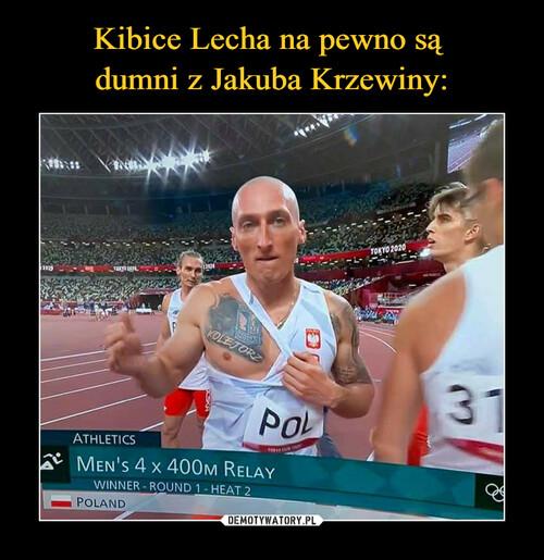Kibice Lecha na pewno są  dumni z Jakuba Krzewiny: