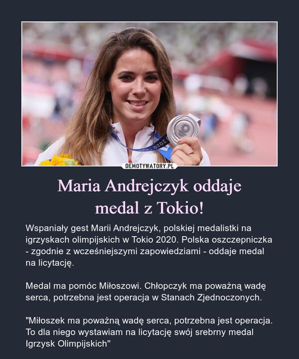 """Maria Andrejczyk oddajemedal z Tokio! – Wspaniały gest Marii Andrejczyk, polskiej medalistki na igrzyskach olimpijskich w Tokio 2020. Polska oszczepniczka - zgodnie z wcześniejszymi zapowiedziami - oddaje medal na licytację.Medal ma pomóc Miłoszowi. Chłopczyk ma poważną wadę serca, potrzebna jest operacja w Stanach Zjednoczonych.""""Miłoszek ma poważną wadę serca, potrzebna jest operacja. To dla niego wystawiam na licytację swój srebrny medal Igrzysk Olimpijskich''"""