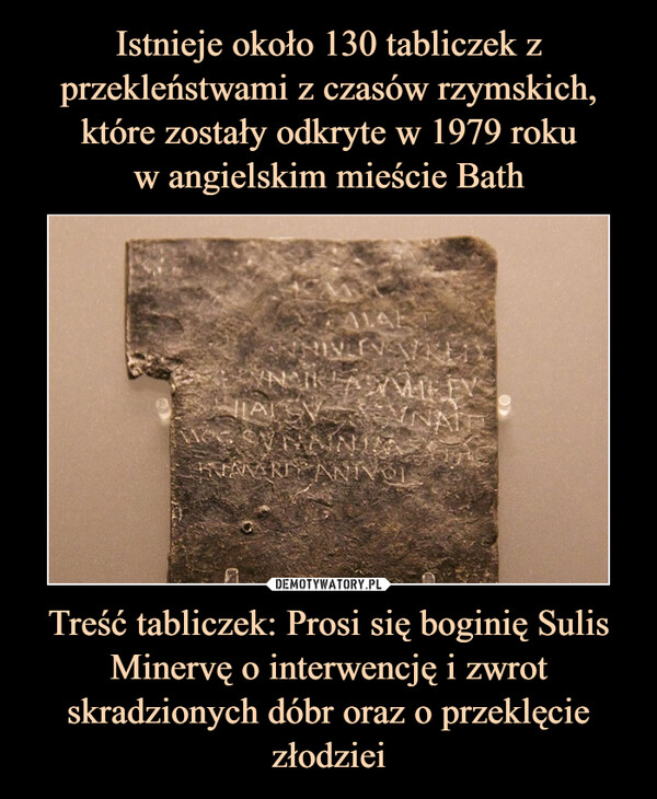 Treść tabliczek: Prosi się boginię Sulis Minervę o interwencję i zwrot skradzionych dóbr oraz o przeklęcie złodziei –