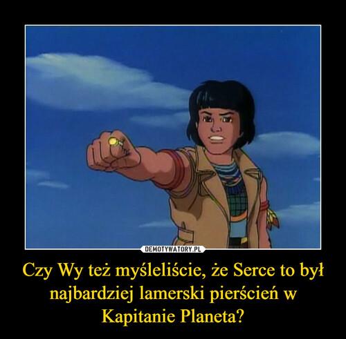 Czy Wy też myśleliście, że Serce to był najbardziej lamerski pierścień w Kapitanie Planeta?