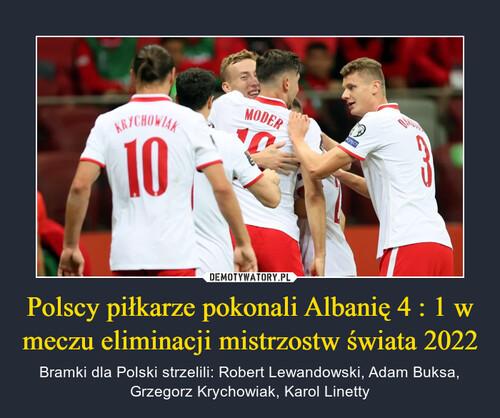 Polscy piłkarze pokonali Albanię 4 : 1 w meczu eliminacji mistrzostw świata 2022