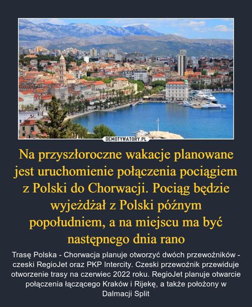 Na przyszłoroczne wakacje planowane jest uruchomienie połączenia pociągiem z Polski do Chorwacji. Pociąg będzie wyjeżdżał z Polski późnym popołudniem, a na miejscu ma być następnego dnia rano