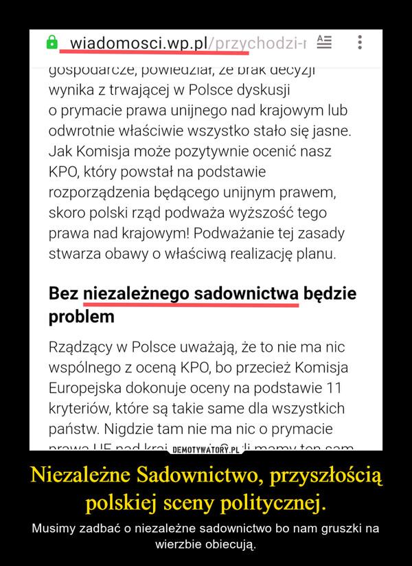 Niezależne Sadownictwo, przyszłością polskiej sceny politycznej. – Musimy zadbać o niezależne sadownictwo bo nam gruszki na wierzbie obiecują.