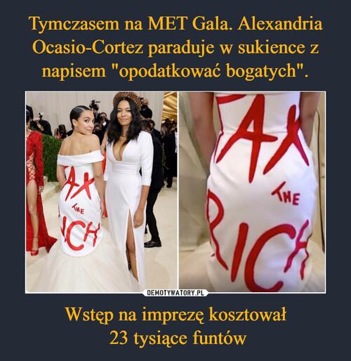 """Tymczasem na MET Gala. Alexandria Ocasio-Cortez paraduje w sukience z napisem """"opodatkować bogatych"""". Wstęp na imprezę kosztował  23 tysiące funtów"""
