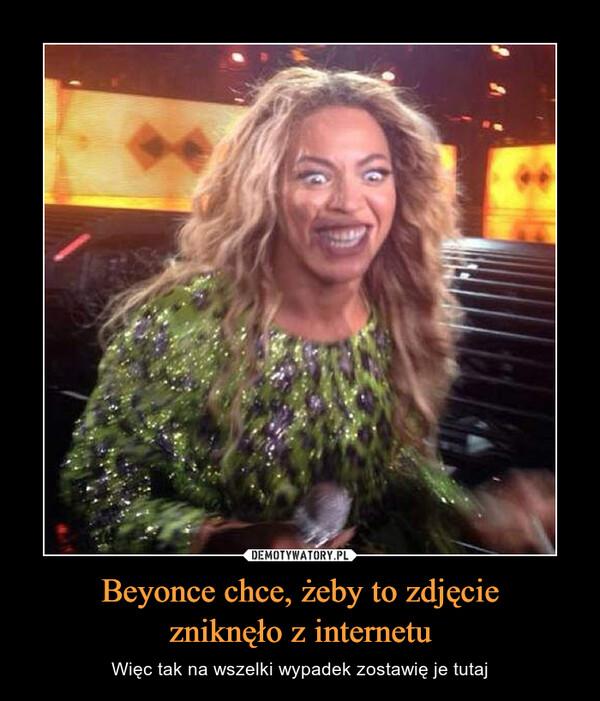 Beyonce chce, żeby to zdjęciezniknęło z internetu – Więc tak na wszelki wypadek zostawię je tutaj