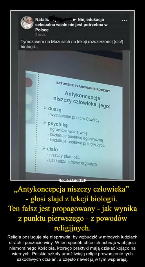 """""""Antykoncepcja niszczy człowieka""""  - głosi slajd z lekcji biologii.  Ten fałsz jest propagowany - jak wynika z punktu pierwszego - z powodów religijnych."""