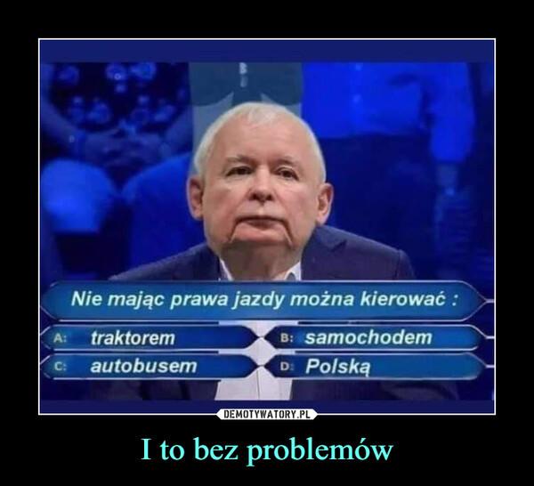 I to bez problemów –