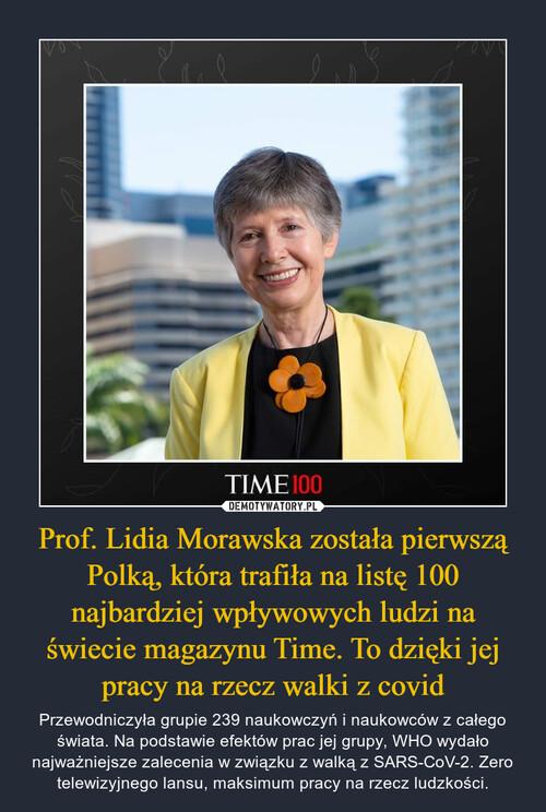 Prof. Lidia Morawska została pierwszą Polką, która trafiła na listę 100 najbardziej wpływowych ludzi na świecie magazynu Time. To dzięki jej pracy na rzecz walki z covid