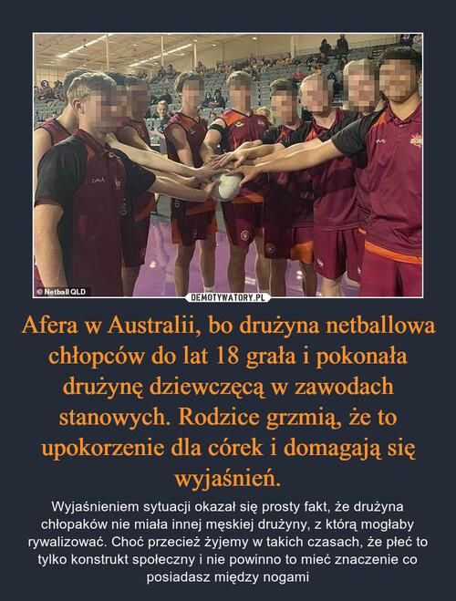 Afera w Australii, bo drużyna netballowa chłopców do lat 18 grała i pokonała drużynę dziewczęcą w zawodach stanowych. Rodzice grzmią, że to upokorzenie dla córek i domagają się wyjaśnień.