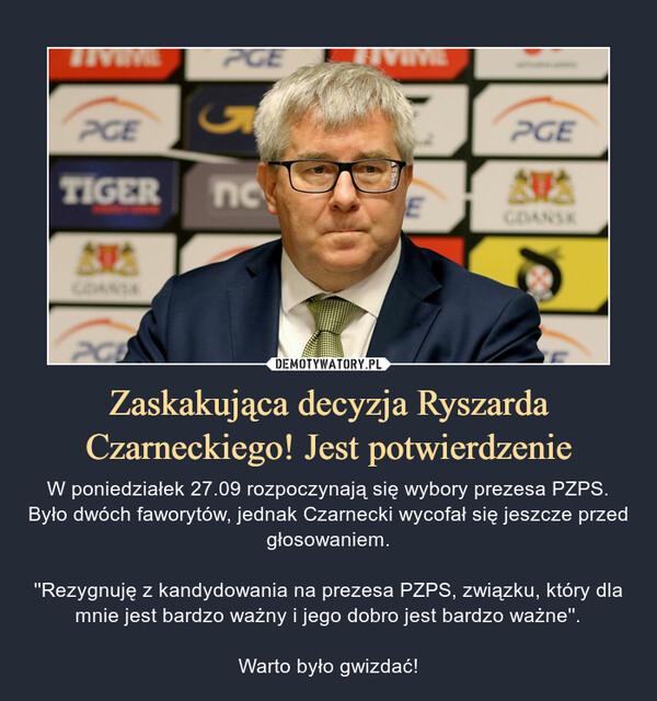 Zaskakująca decyzja Ryszarda Czarneckiego! Jest potwierdzenie – W poniedziałek 27.09 rozpoczynają się wybory prezesa PZPS. Było dwóch faworytów, jednak Czarnecki wycofał się jeszcze przed głosowaniem.''Rezygnuję z kandydowania na prezesa PZPS, związku, który dla mnie jest bardzo ważny i jego dobro jest bardzo ważne''.Warto było gwizdać!
