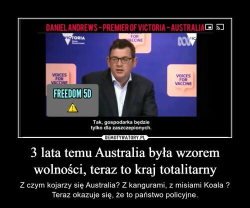 3 lata temu Australia była wzorem wolności, teraz to kraj totalitarny