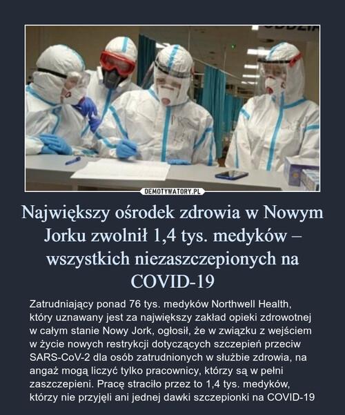 Największy ośrodek zdrowia w Nowym Jorku zwolnił 1,4 tys. medyków – wszystkich niezaszczepionych na COVID-19