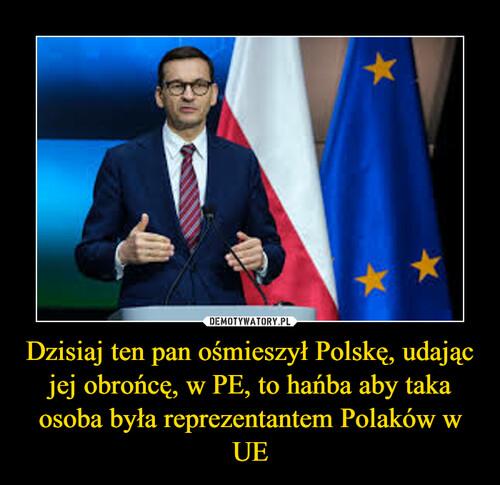 Dzisiaj ten pan ośmieszył Polskę, udając jej obrońcę, w PE, to hańba aby taka osoba była reprezentantem Polaków w UE