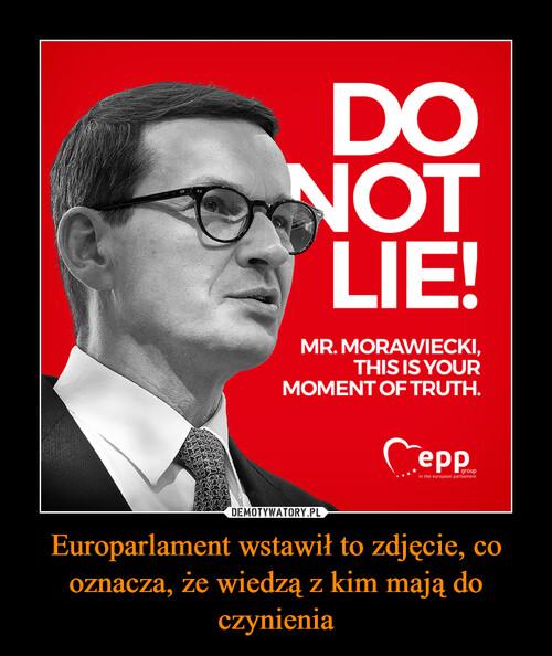 Europarlament wstawił to zdjęcie, co oznacza, że wiedzą z kim mają do czynienia