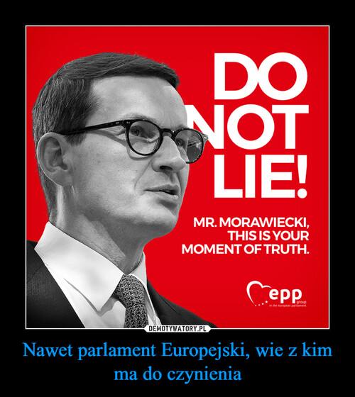 Nawet parlament Europejski, wie z kim ma do czynienia