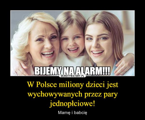 W Polsce miliony dzieci jest wychowywanych przez pary jednopłciowe!