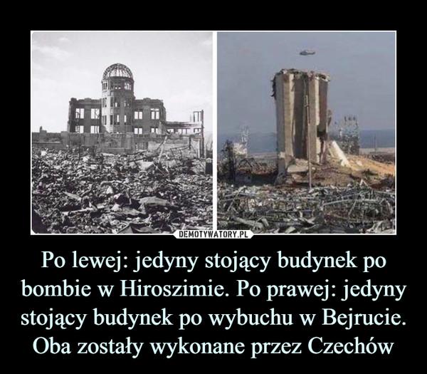 Po lewej: jedyny stojący budynek po bombie w Hiroszimie. Po prawej: jedyny stojący budynek po wybuchu w Bejrucie. Oba zostały wykonane przez Czechów